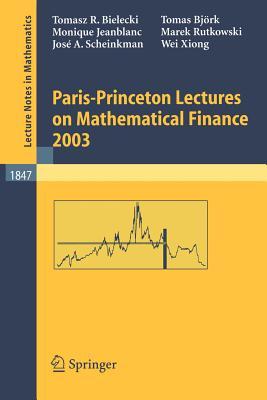 Paris-Princeton Lectures on Mathematical Finance 2003 - Carmona, Rene (Editor), and Bielecki, Tomasz R, and Bjork, Tomas