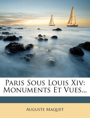 Paris Sous Louis XIV: Monuments Et Vues - Maquet, Auguste