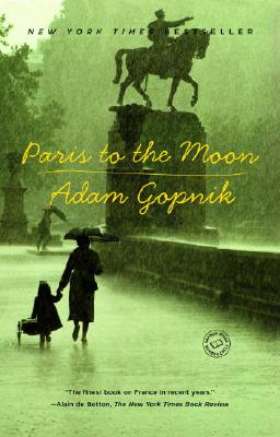 Paris to the Moon - Gopnik, Adam