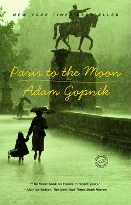 Paris to the Moon - Gopnik, Adam