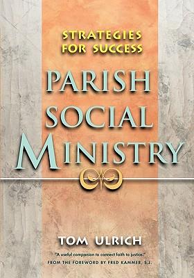 Parish Social Ministry: Strategies for Success - Ulrich, Tom