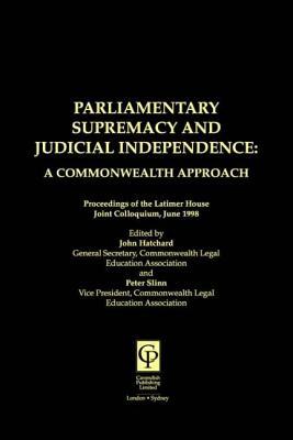 Parliamentary Supremacy & Judicial Supremacy - Hatchard, John, and Slinn, Peter