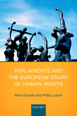 Parliaments and the European Court of Human Rights - Donald, Alice, and Leach, Philip