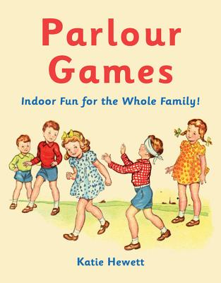 Parlour Games: Indoor Fun for the Whole Family! - Hewett, Katie