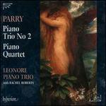 Parry: Piano Trio No. 2; Piano Quartet