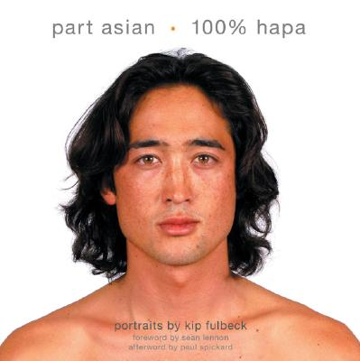 Part Asian 100% Hapa - Fulbeck, Kip, and Lennon, Sean (Foreword by), and Spickard, Paul, Professor (Afterword by)