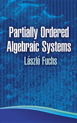 Partially Ordered Algebraic Systems - Fuchs, Laszlo
