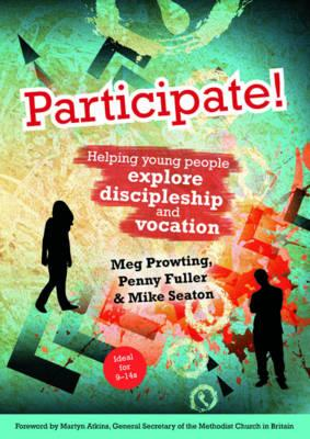 Participate!: Helping Young People Explore Discipleship and Vocation - Seaton, Mike, and Prowting, Meg, and Fuller, Penny