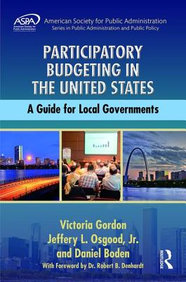 Participatory Budgeting in the United States: A Guide for Local Governments - Gordon, Victoria, and Osgood Jr, Jeffery L, and Boden, Daniel