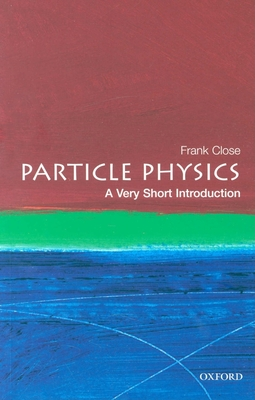 Particle Physics: A Very Short Introduction - Close, Frank, Professor