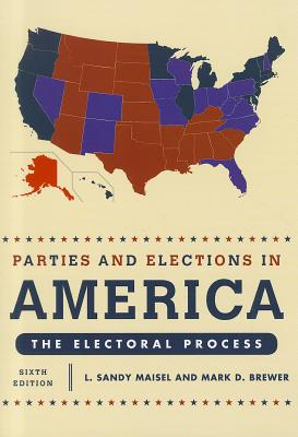 Parties and Elections in America: The Electoral Process - Maisel, Louis Sandy, and Maisel, L, and Maisel, Sandy L
