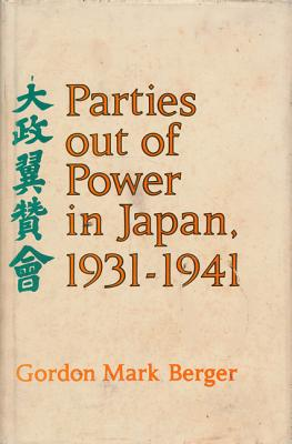 Parties Out of Power in Japan, 1931-1941 - Berger, Gordon Mark, Professor, and Mutsu, Munemitsu