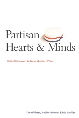 Partisan Hearts and Minds: Political Parties and the Social Identities of Voters - Green, Donald, Professor, and Palmquist, Bradley, Professor, and Schickler, Eric, Professor