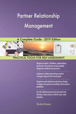 Partner Relationship Management A Complete Guide - 2019 Edition - Blokdyk, Gerardus