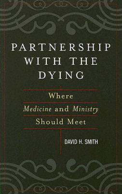 Partnership with the Dying: Where Medicine and Ministry Should Meet - Smith, David H