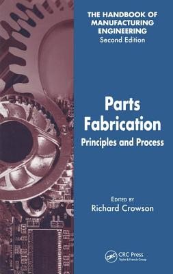 Parts Fabrication: Principles and Processes - Crowson, Richard (Editor)