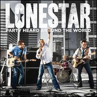 Party Heard Around the World - Lonestar