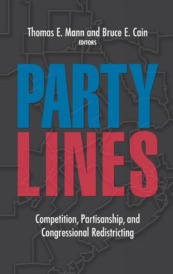 Party Lines: Competition, Partisanship, and Congressional Redistricting - Mann, Thomas E (Editor), and Cain, Bruce E (Editor)