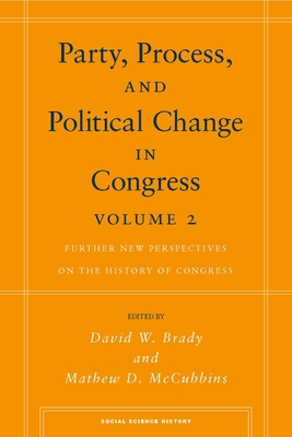 Party, Process, and Political Change in Congress, Volume 2: Further New Perspectives on the History of Congress - Brady, David W (Editor), and McCubbins, Mathew (Editor)