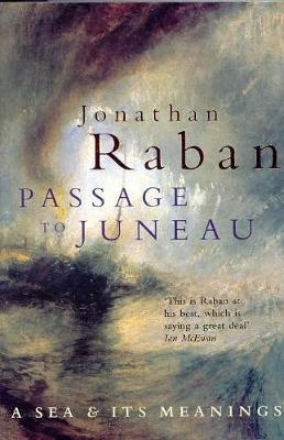 Passage to Juneau: A Sea and Its Meaning - Raban, Jonathan