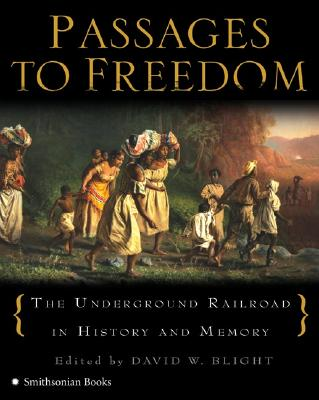 Passages to Freedom: The Underground Railroad in History and Memory - Blight, David W