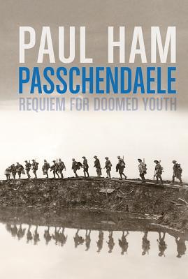 Passchendaele: Requiem for Doomed Youth - Ham, Paul