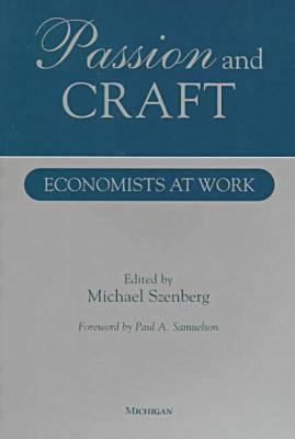 Passion and Craft: Economists at Work - Szenberg, Michael (Editor)