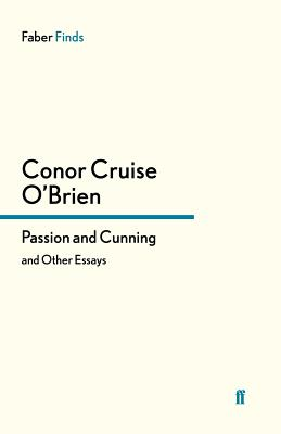 Passion and Cunning: and Other Essays - O'Brien, Conor Cruise, and Kamm, Oliver (Introduction by)