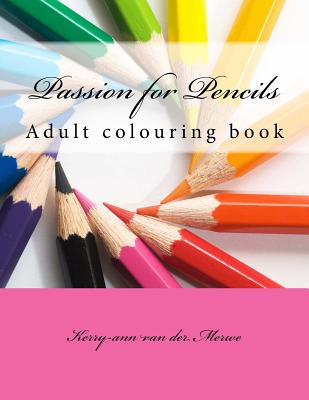 Passion for Pencils: Adult Colouring Book - Van Der Merwe, Kerry Ann