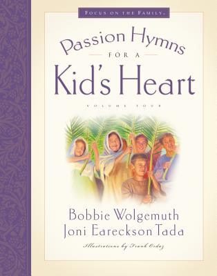 Passion Hymns for a Kid's Heart - Wolgemuth, Bobbie, and Tada, Joni Eareckson