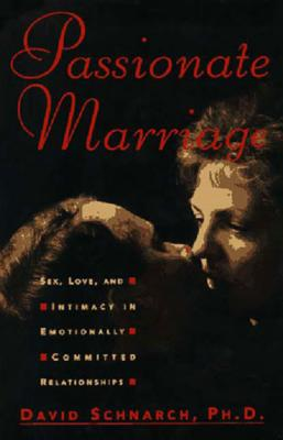 Passionate Marriage: Sex, Love, and Intimacy in Emotionally Committed Relationships - Schnarch, David, Ph.D.