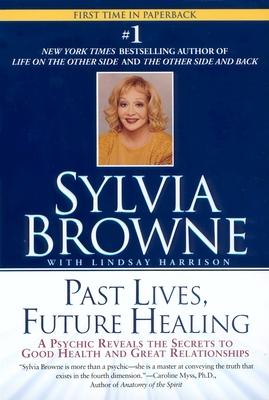 Past Lives, Future Healing - Browne, Sylvia, and Harrison, Lindsay
