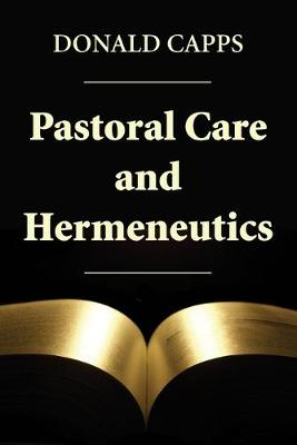 Pastoral Care and Hermeneutics - Capps, Donald, Dr.
