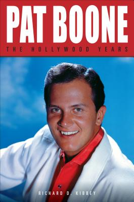 Pat Boone: The Hollywood Years - Kibbey, Richard D