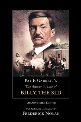 Pat F. Garrett's the Authentic Life of Billy, the Kid - Garrett, Pat F
