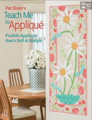 Pat Sloan's Teach Me to Appliqué: Fusible Appliqué That's Soft and Simple - Sloan, Pat