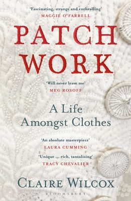 Patch Work: A Life Amongst Clothes - Wilcox, Claire