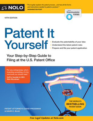Patent It Yourself: Your Step-By-Step Guide to Filing at the U.S. Patent Office - Pressman, David, Attorney, and Blau, David E