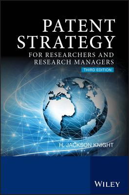Patent Strategy for Researchers and Research Managers - Knight, H. Jackson