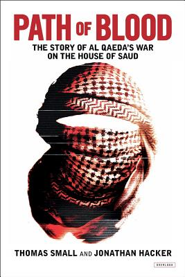Path of Blood: The Story of Al Qaeda's War on the House of Saud - Small, Thomas