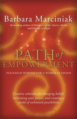 Path of Empowerment: New Pleiadian Wisdom for a World in Chaos - Marciniak, Barbara