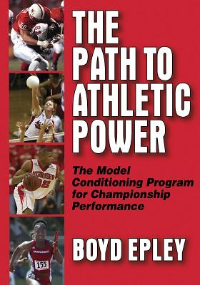 Path to Athletic Power: Model Conditioning Program for Champ Perf - Epley, Boyd, Mr.