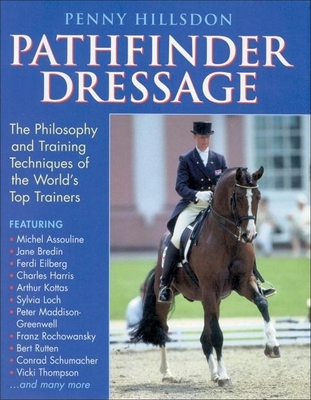 Pathfinder Dressage: The Philosophy and Training Techniques of the World's Top Trainers - Hillsdon, Penny