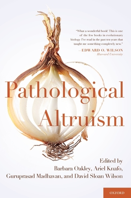 Pathological Altruism - Oakley, Barbara (Editor), and Knafo, Ariel (Editor), and Madhavan, Guruprasad (Editor)