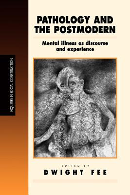 Pathology and the Postmodern: Mental Illness as Discourse and Experience - Fee, Dwight (Editor)