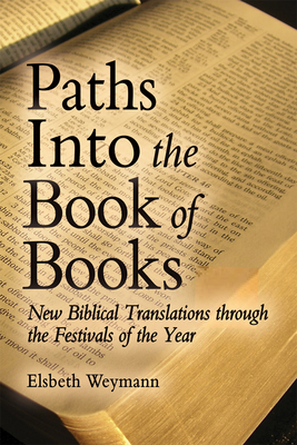 Paths into the Book of Books: New Biblical Translations through the Festivals of the Year - Weymann, Elsbeth, and Barr, Luke (Translated by)