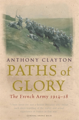 Paths of Glory: The French Army 1914-18 - Clayton, Anthony