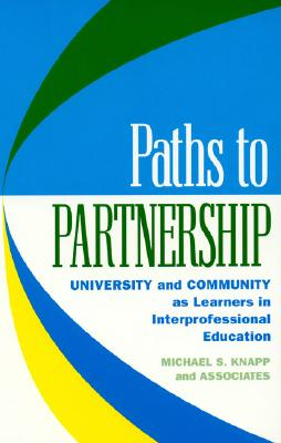 Paths to Partnership: University and Community as Learners in Interprofessional Education - Knapp, Michael S