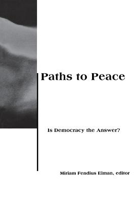 Paths to Peace: Is Democracy the Answer? - Elman, Miriam Fendius (Editor)