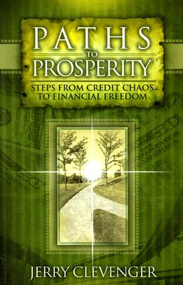 Paths to Prosperity: Steps from Credit Chaos to Financial Freedom - Clevenger, Jerry
